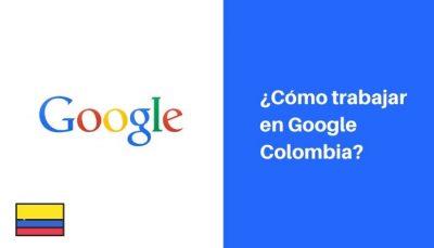 requisitos para trabajar en google colombia
